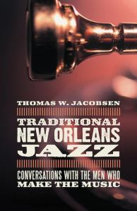 thomas-w-jacobsen-traditional-new-orleans-jazz-conversations-with-the-men-who-make-the-music-lsu-press